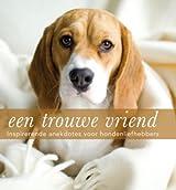 Een trouwe vriend / druk 1: inspirerende anekdotes voor hondenliefhebbers