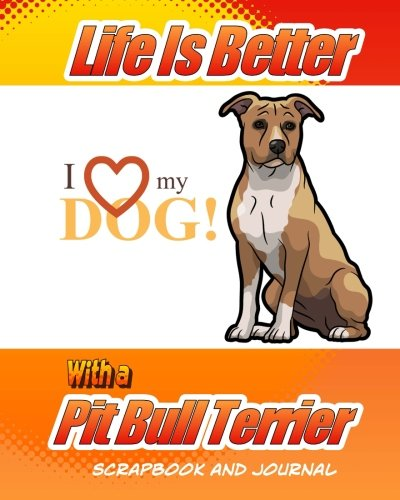 (Life Is Better With A Pit Bull Terrier Scrapbook and Journal: Dog Vaccination Record, Puppy Baby Book and Memory Book (Dog Scrapbook))