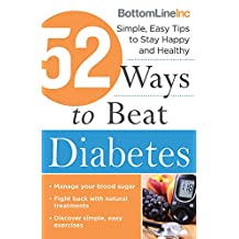 52 Ways to Beat Diabetes: Simple, Easy Tips to Stay Happy and Healthy (Bottom Line Book 0)