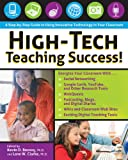 High-Tech Teaching Success! : A Step-by-Step Guide to Using Innovative Technology in Your Classroom, Besnoy, Kevin D. and Clarke, Lane W., 159363384X