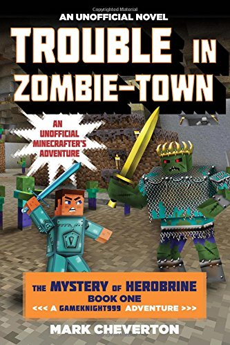 Trouble in Zombie-town: The Mystery of Herobrine: Book One: A Gameknight999 Adventure: An Unofficial Minecrafter's Adventure (Minecraft Gamer's Adventure)