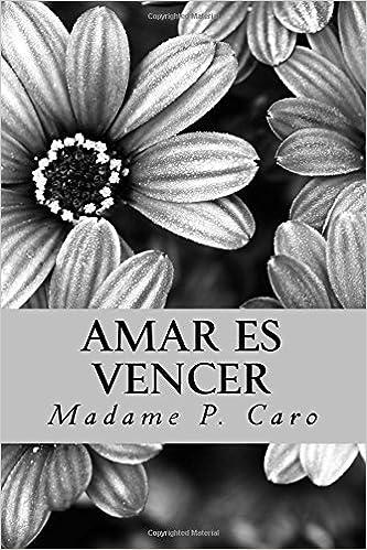 Amar es vencer (Spanish Edition): Madame P. Caro, Roberto ...