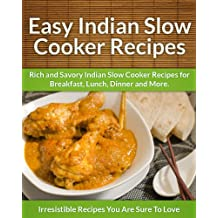 Indian Slow Cooker Recipes: Rich and Savory Indian Slow Cooker Recipes for Breakfast, Lunch, Dinner and More.