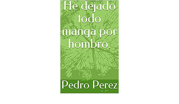 Amazon.com: He dejado todo manga por hombro. (Spanish Edition) eBook: Pedro Perez: Kindle Store