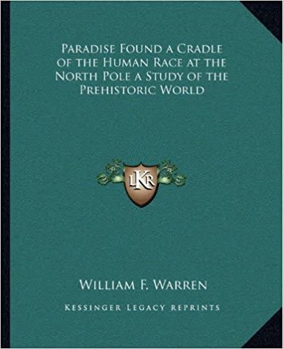 Paradise Found a Cradle of the Human Race at the North Pole a Study of the Prehistoric World