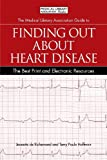 The Medical Library Association Guide to Finding Out about Heart Disease, Jeanette de Richemond, 1555707505