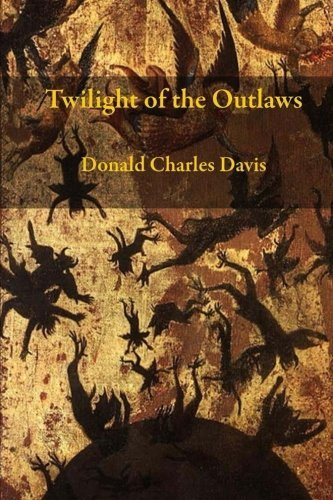 Twilight Of The Outlaws by Donald Charles Davis (2015-04-21)