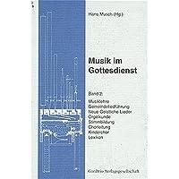 Musik im Gottesdienst, Bd.2, Musiklehre, Gemeindeliedführung, Neue Geistliche Lieder, Orgelkunde, Stimmbildung, Chorleitung, Kinderchor, Lexikon