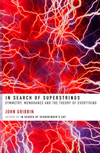 In Search of Superstrings: Symmetry, Membranes and the Theory of Everything por John Gribbin