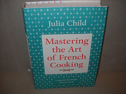 Mastering the Art of French Cooking by Louisette Bertholle, Simone Beck Julia Child