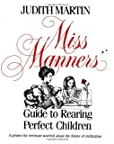 Miss Manners' Guide to Rearing Perfect Children, Judith Martin, 0743244176