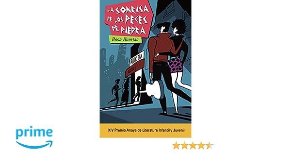 La sonrisa de los peces de piedra Literatura Juvenil A Partir De 12 Años - Premio Anaya Juvenil: Amazon.es: Rosa Huertas, Javier Olivares: Libros