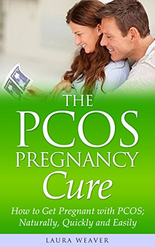 PCOS Pregnancy: Natural Cures: How to Get Pregnant with PCOS; Naturally, Quickly and Easily! (PCOS Pregnant and Pregnancy Lifestyle, Babies, Diet and Weight Loss Kindle Edition) (Pcos And Trying To Get Pregnant Naturally)