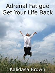 Adrenal Fatigue -- Get Your Life Back