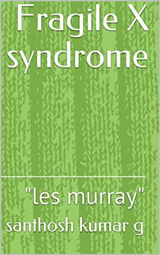 "Fragile X syndrome: ""les murray"""