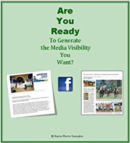 Are You Ready To Generate the Media Visibility You Want? by [Pierce Gonzalez, Karen]