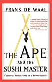 The Ape And The Sushi Master Reflections Of A Primatologist, Franz De Waal, 0465041760