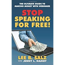 Stop Speaking for Free! the Ultimate Guide to Making Money with Webinars