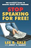 img - for Stop Speaking for Free! the Ultimate Guide to Making Money with Webinars book / textbook / text book