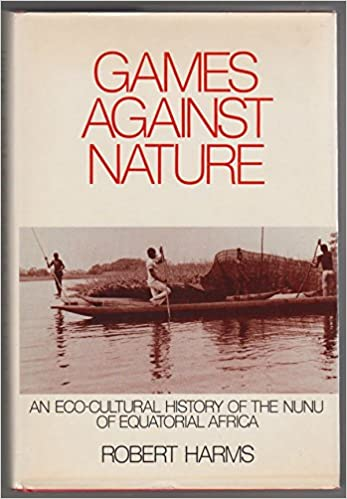Games against Nature: An Eco-Cultural History of the Nunu of Equatorial Africa (Studies in Environment and History)
