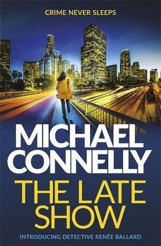 Michael Connelly The Late Show Renee Ballard 1 Buchwurminfo