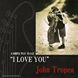 A Simple Way to Say I Love You by John Tropea (2012-09-26)