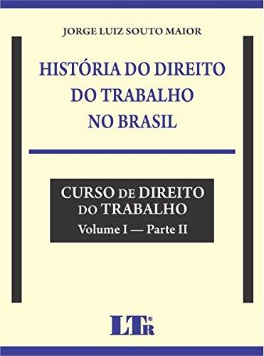 História do Direito do Trabalho no Brasil (Portuguese Edition)