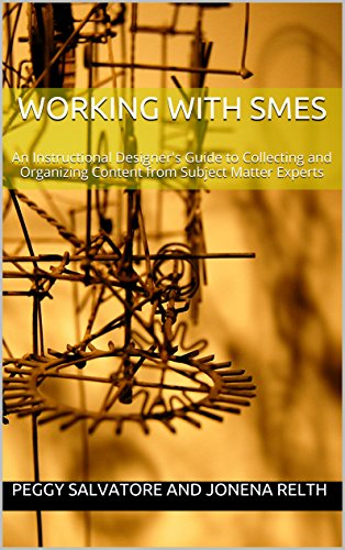 Working With SMEs: An Instructional Designer's Guide to Collecting and Organizing Content from Subject Matter Experts
