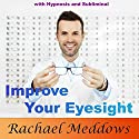 Improve Your Eyesight with Hypnosis and Subliminal Speech by Rachael Meddows Narrated by Rachael Meddows