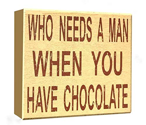 JennyGems - Who Needs A Man When You Have Chocolate, Wood Sign - Funny Divorce Party - Single Life - Newly Divorced - She Shed Sign Decor, She Shack Decor, Funny Stand Up Sign]()