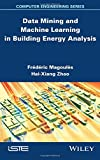 Data Mining and Machine Learning in Building Energy Analysis (Computer Engineering)