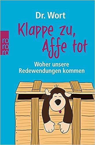 Klappe zu, Affe tot: Woher unsere Redewendungen kommen: Amazon.de ...
