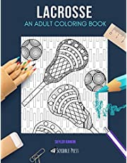 LACROSSE: AN ADULT COLORING BOOK: A Lacrosse Coloring Book For Adults