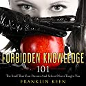 Forbidden Knowledge 101: The Stuff That Your Parents and School Never Taught You Audiobook by Franklin Keen Narrated by Jim D Johnston