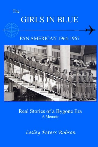 The Girls In Blue: Pan Am 1964-1967 Real Stories of a Bygone Era