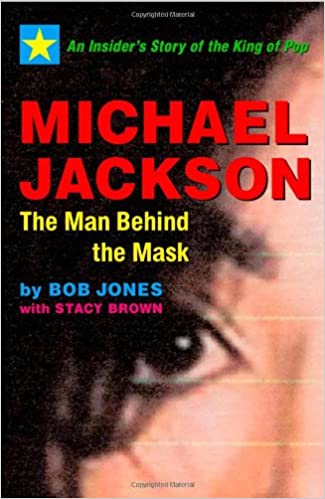 Michael Jackson: The Man Behind the Mask: An Insider's Account of the King of Pop