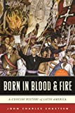 Born in Blood & Fire: A Concise History of Latin America (Third Edition)