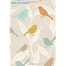 Bird Watching Log Book: Logbook Journal Notebook Diary | Gifts For Birdwatchers Birdwatching Lovers | Log Wildlife Birds, List Species Seen | Great Book For Adults & Kids