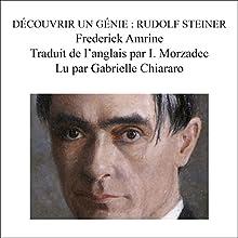 Decouvrir un genie: Rudolf Steiner | Livre audio Auteur(s) : Frederick Amrine Narrateur(s) : Gabrielle Chiararo