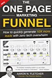 The One Page Marketing Funnel: How to quickly generate up to 10x more leads with zero tech overwhelm