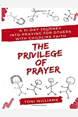 The Privilege of Prayer: A 31-Day Journey  Into Praying For Others With Childlike Faith Paperback