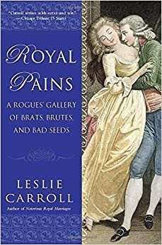 Book Royal Pains: A Rogues' Gallery of Brats, Brutes, and Bad Seeds by Leslie Carroll (2011-03-01)