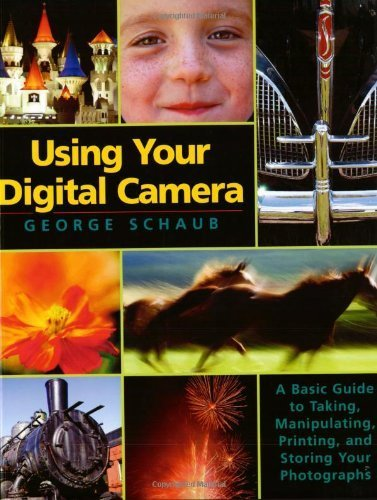 Download Using Your Digital Camera: A Basic Guide to Taking, Manipulating, Printing, and Storing Your Photographs by George Schaub (2003-04-01) pdf
