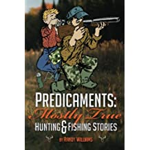 Predicaments: Mostly True Hunting & Fishing Stories