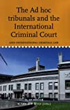 The Ad Hoc Tribunals and the International Criminal Court, , 9058870863