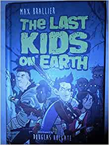 The Last Kids on Earth by Max Brallier: Max Brallier