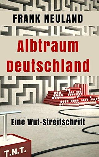 Albtraum Deutschland: Eine Wut-Streitschrift