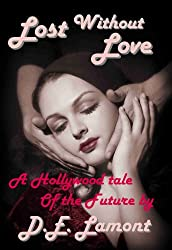 Lost Without Love - A Hollywood Tale of the Future (English Edition)