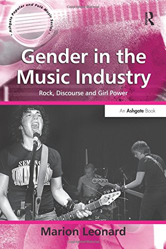 Gender in the Music Industry: Rock, Discourse and Girl Power (Ashgate Popular and Folk Music)