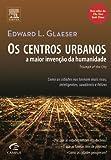 Os Centros Urbanos A Maior Invenção Da Humanidade